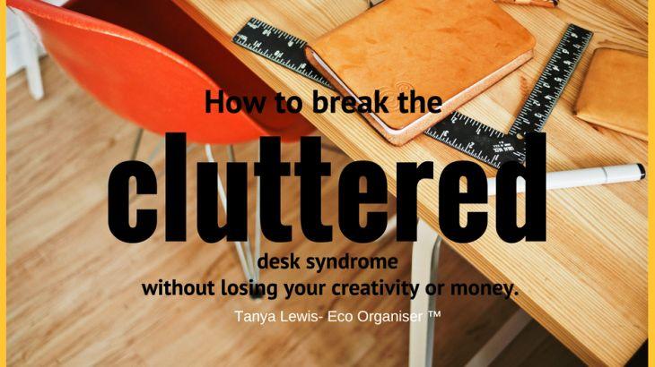 Break the cluttered desk syndrome
