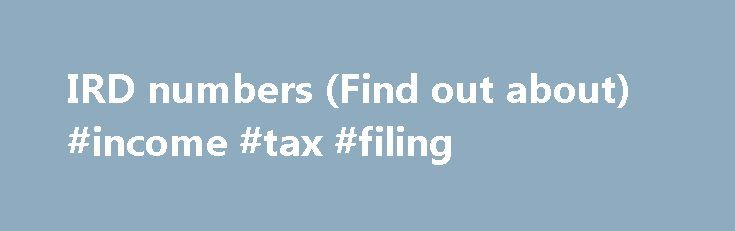 IRD numbers (Find out about) #income #tax #filing http://incom.remmont.com/ird-numbers-find-out-about-income-tax-filing/  #income tax application form # IRD numbers An IRD number is an eight or nine digit number unique to you – it's important because all your tax, entitlement and personal details are linked to this number. You need an IRD number if you: earn income from any source, including a job, benefit, pension or investments Continue Reading