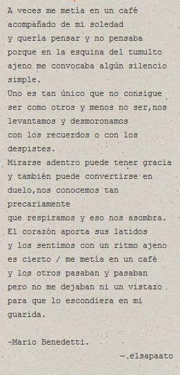 A veces me metía en un café acompañado de mi soledad y quería pensar y no pensaba | Mario Benedetti [Citas - Frases - Café]