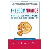 Freedomnomics: Why the Free Market Works and Other Half-Baked Theories Don't (Hardcover)By John R. Lott
