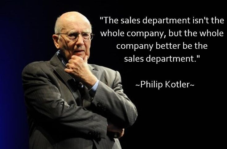 """""""The sales department isn't the whole company, but the whole company better be the sales department"""" -Philip Kotler Quote"""