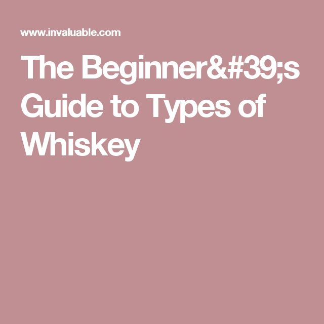 The Beginner's Guide to Types of Whiskey