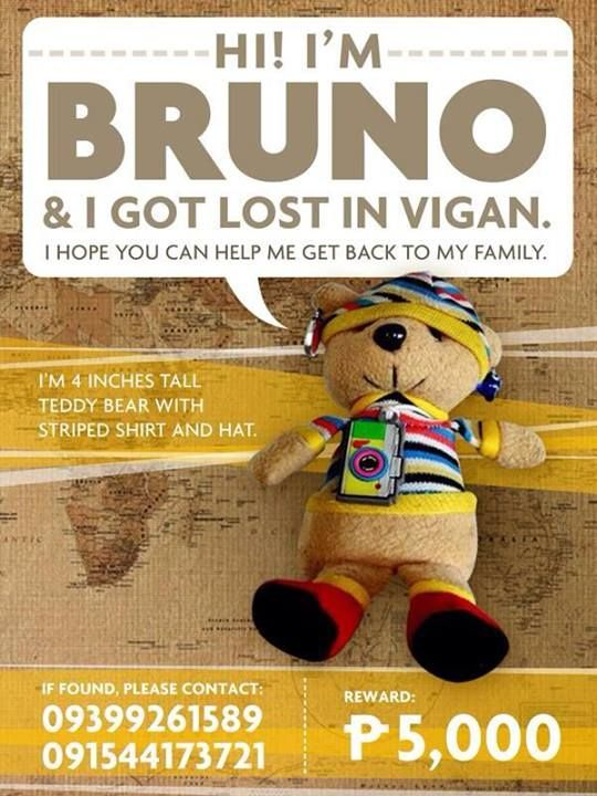 Lost in Vigan, in the Philippines  http://www.wheninmanila.com/lost-teddy-bear-in-vigan-help-find-bruno-doll-wearing-a-striped-shirt-and-hat/