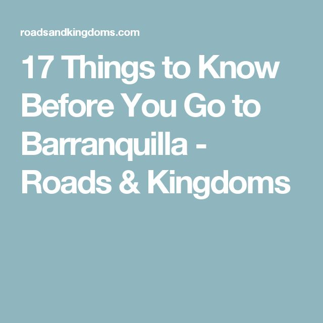 17 Things to Know Before You Go to Barranquilla - Roads & Kingdoms