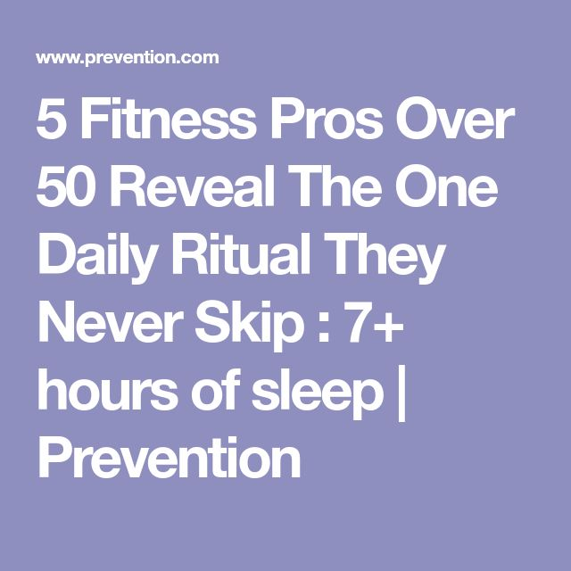 5 Fitness Pros Over 50 Reveal The One Daily Ritual They Never Skip : 7+ hours of sleep | Prevention