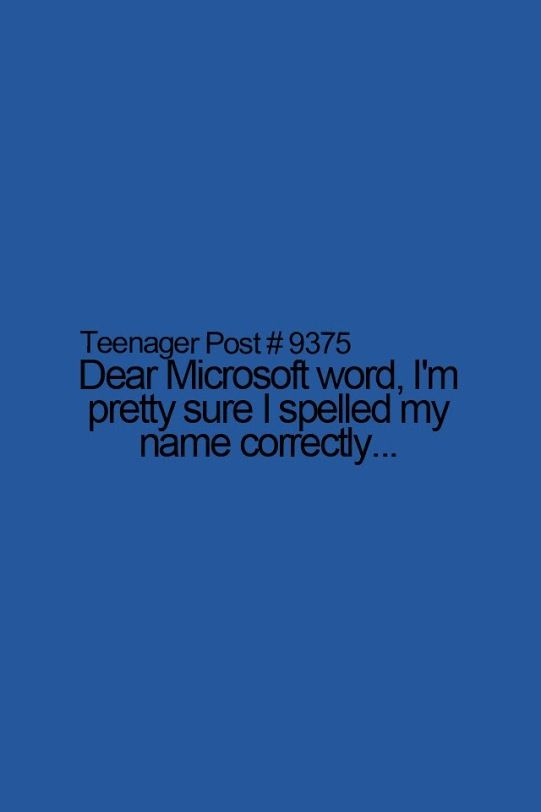 This is so true my name is always spelled wrong on Microsoft!