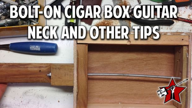 Bolt-On Cigar Box Guitar Neck and Other Building Tips – Cigar Box Nation