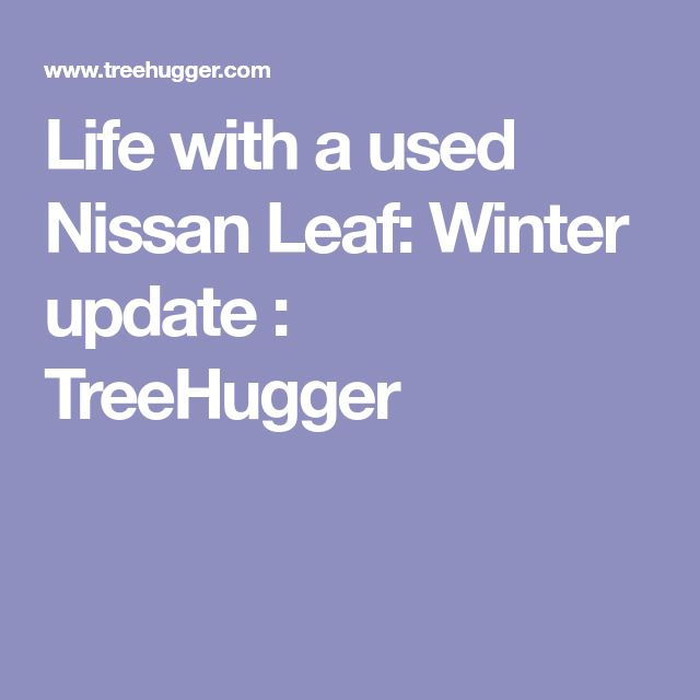 Life with a used Nissan Leaf: Winter update : TreeHugger