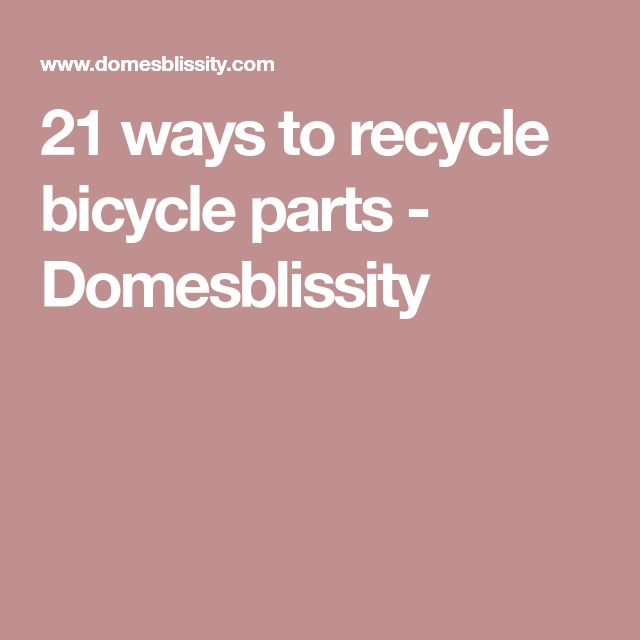 21 ways to recycle bicycle parts - Domesblissity