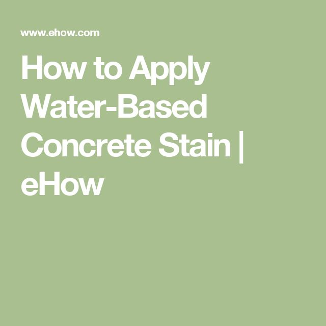 How to Apply Water-Based Concrete Stain | eHow