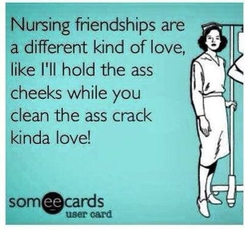 Nursing friendship We all have that one coworker that we prefer to do these types of tasks with.
