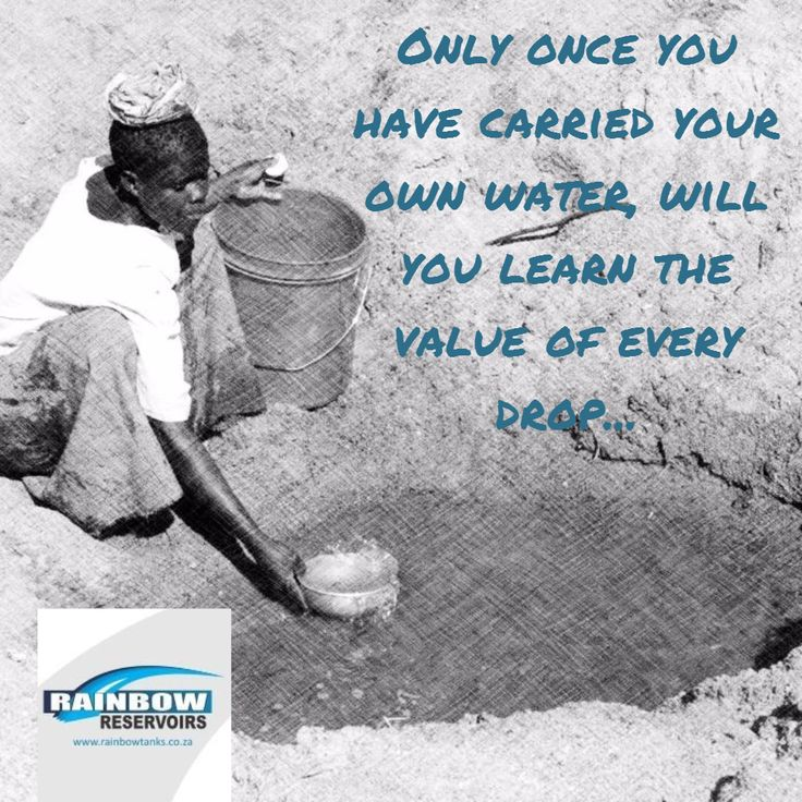 """#Wisdom: """"Only once you have carried your own water, will you learn the value of every drop..."""" Learn more about us: www.rainbowtanks.co.za #rainwaterharvesting #rainstorage #savewater #waterislife #RainbowReservoirs #waterstorage save water quote"""