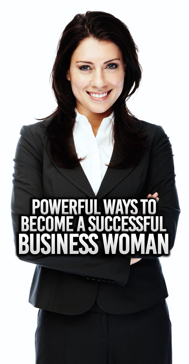 Powerful Ways To Become A Successful Business Woman Business