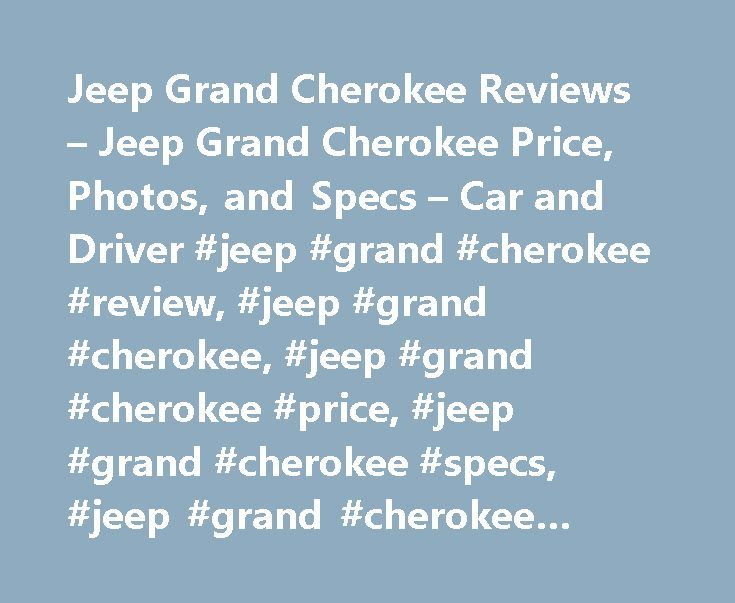 Jeep Grand Cherokee Reviews – Jeep Grand Cherokee Price, Photos, and Specs – Car and Driver #jeep #grand #cherokee #review, #jeep #grand #cherokee, #jeep #grand #cherokee #price, #jeep #grand #cherokee #specs, #jeep #grand #cherokee #photos http://tanzania.nef2.com/jeep-grand-cherokee-reviews-jeep-grand-cherokee-price-photos-and-specs-car-and-driver-jeep-grand-cherokee-review-jeep-grand-cherokee-jeep-grand-cherokee-price-jeep-grand-cheroke/  # Jeep Grand Cherokee Jeep Grand Cherokee 2017…