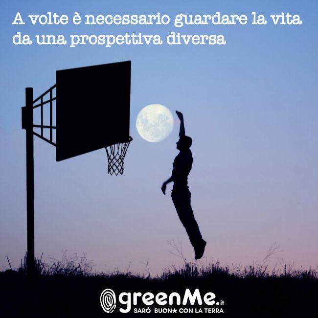 A volte è necessario guardare la vita da una prospettiva diversa: http://www.greenme.it/