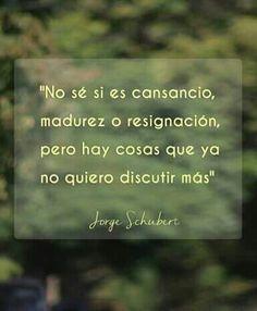 Un poco de las tres cosas.... #cansancio #madurez #resignación