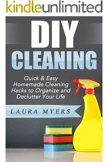 DIY Cleaning: Quick & Easy Homemade Cleaning Hacks to Organize and Declutter Your Life (DIY cleaning, natural, do it yourself, organize, declutter, homemade ... speed cleaning, environmentally friendly)
