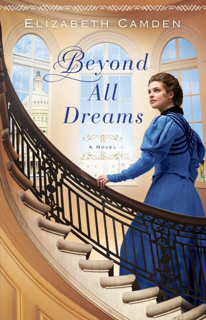 Beyond All Dreams by Elizabeth Camden, Coming Early 2015 http://relzreviewz.com/coming-in-early-2015-from-bethany-house/