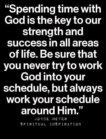 Always work your schedule around Him! So many times I've seen how important this is. We get caught up in our lives so much that we forget to spend time with God. Make Him a part of your life (: