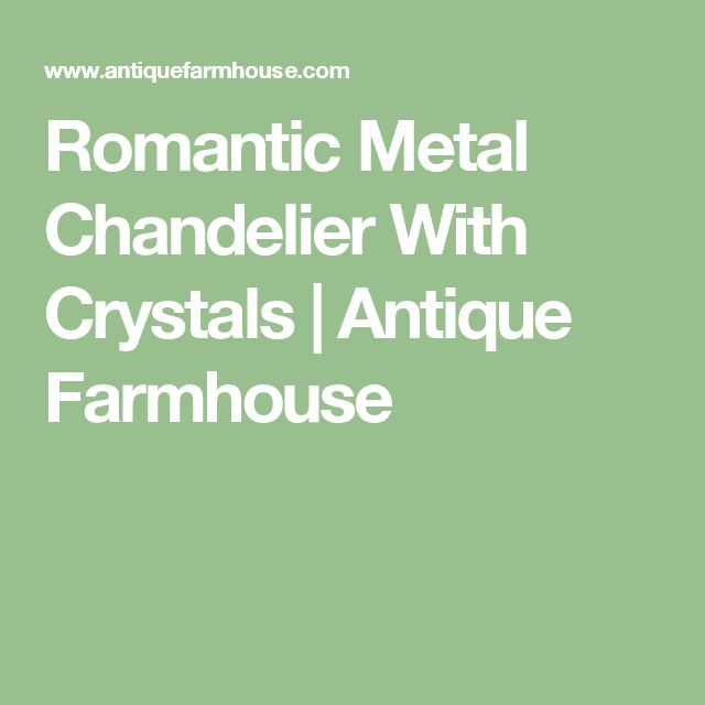 Romantic Metal Chandelier With Crystals | Antique Farmhouse