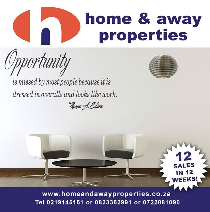 Opportunity ... is missed by most people because it is dressed in overalls and looks like work!  It is our busy time of the year, should you consider selling your property, we have a HIGH demand for properties in Kenridge and surrounding areas!  www.homeandawayproperties.co.za