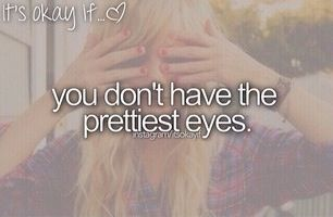 you don't have the prettiest eyes
