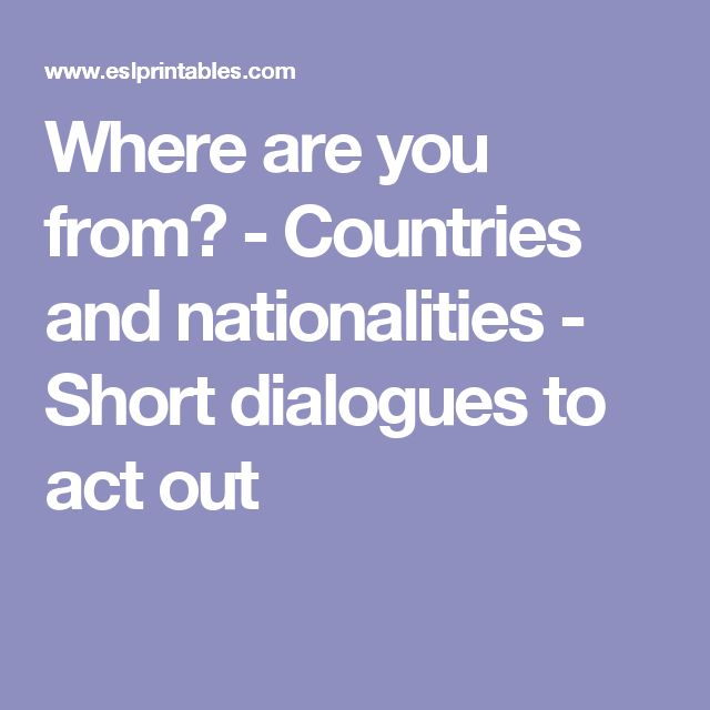 Where are you from? - Countries and nationalities - Short dialogues to act out