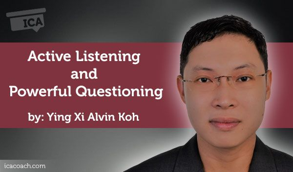 Coaching Case Study: Active Listening and Powerful Questioning  Coaching Case Study By Ying Xi Alvin Koh (Career Coach, SINGAPORE)