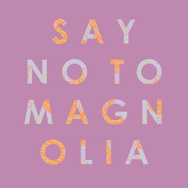 Stay strong and say NO! Nothing good ever came in magnolia. Fight back