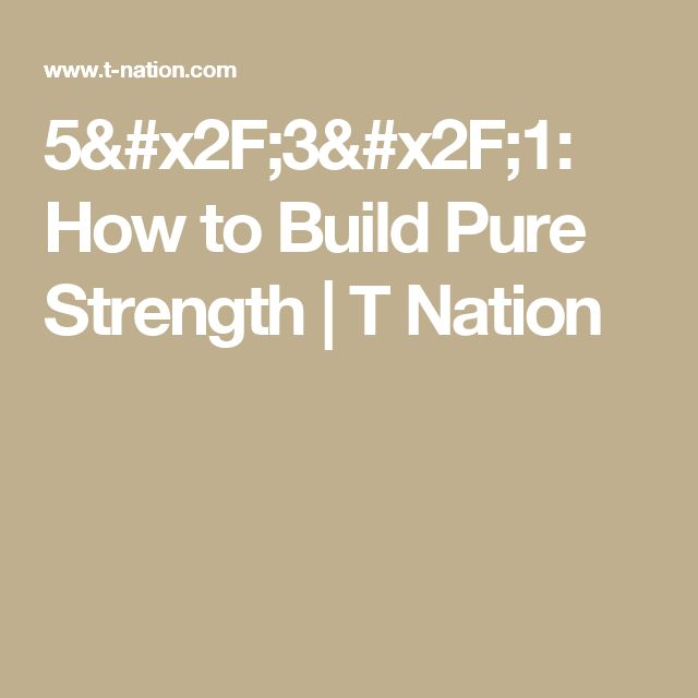 5/3/1: How to Build Pure Strength | T Nation