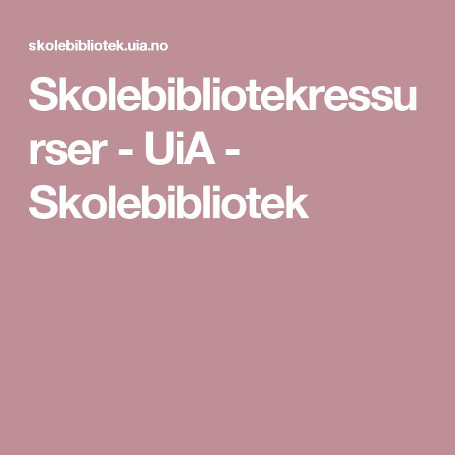 Skolebibliotekressurser - UiA - Skolebibliotek