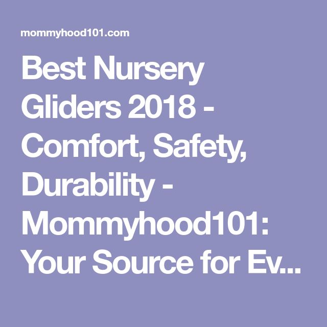 Best Nursery Gliders 2018 - Comfort, Safety, Durability - Mommyhood101: Your Source for Everything Baby!