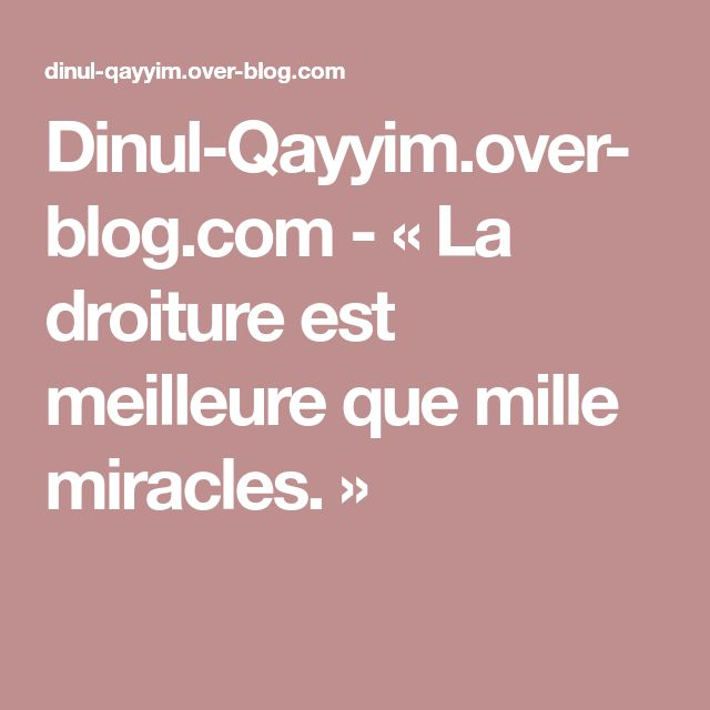 Dinul-Qayyim.over-blog.com - «La droiture est meilleure que mille miracles.»
