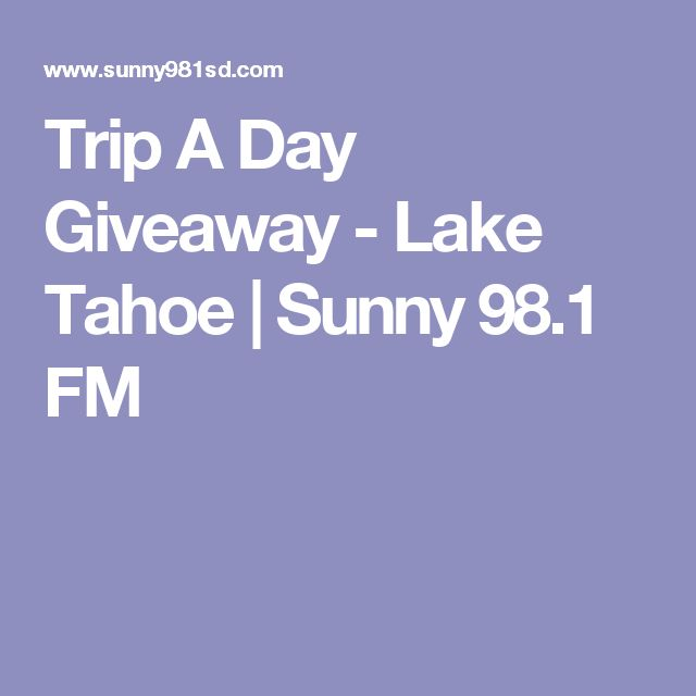 Trip A Day Giveaway - Lake Tahoe | Sunny 98.1 FM