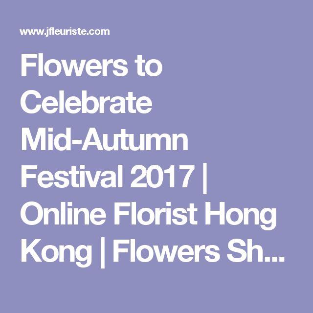 Flowers to Celebrate Mid-Autumn Festival 2017 | Online Florist Hong Kong | Flowers Shop | Wedding Flowers