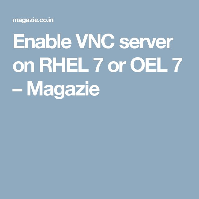 Enable VNC server on RHEL 7 or OEL 7 – Magazie