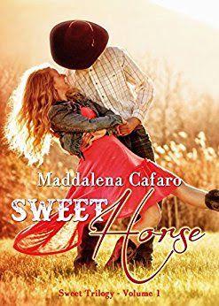 Sweet Horse  Maddalena Cafaro  #italianselfpublishing #selfpublishing  #romance  #recensione #1 Sweet trilogy  Sognando tra le Righe: SWEET HORSE Maddalena Cafaro   Recensione