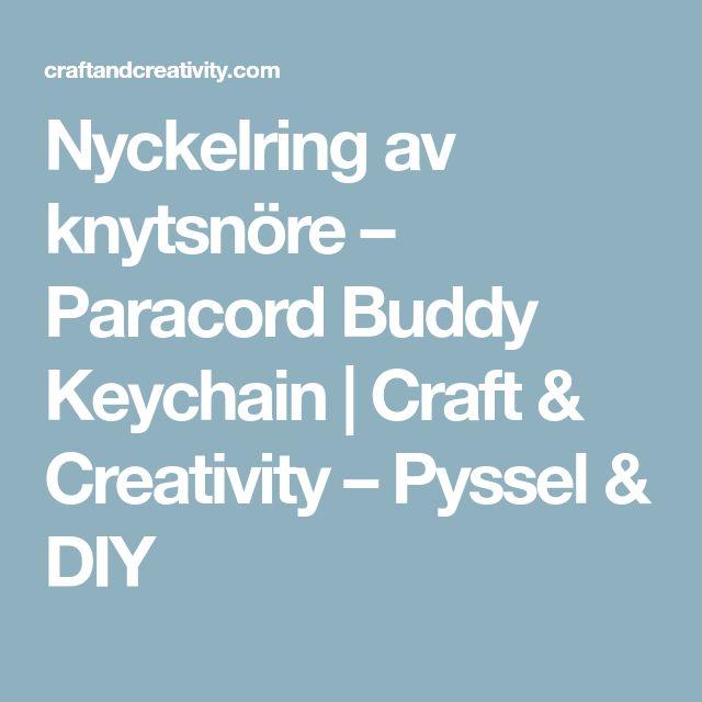 Nyckelring av knytsnöre – Paracord Buddy Keychain | Craft & Creativity – Pyssel & DIY
