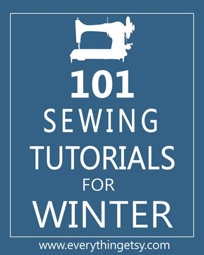 101 Sewing Tutorials for Winter...a great idea for a cold weekend project! :)  - EverythingEtsy.com #sewing