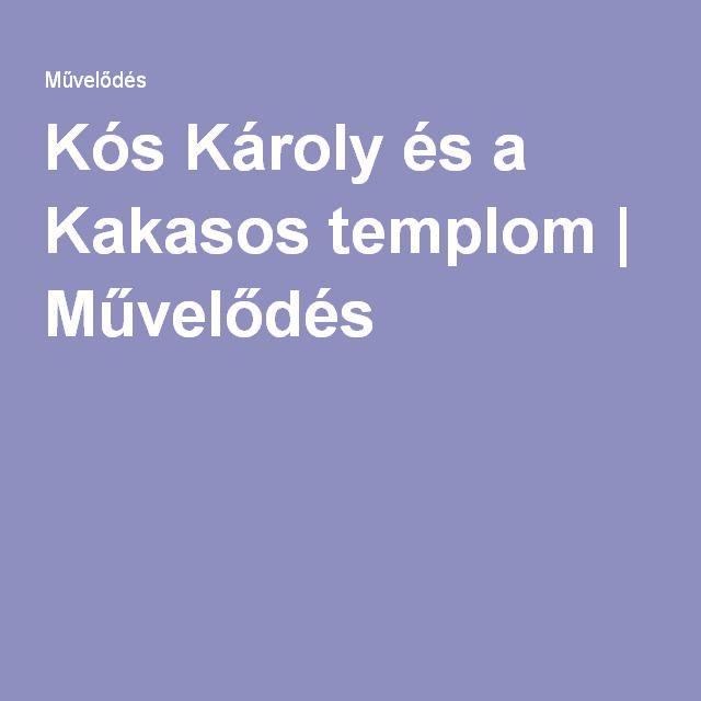 Kós Károly és a Kakasos templom | Művelődés