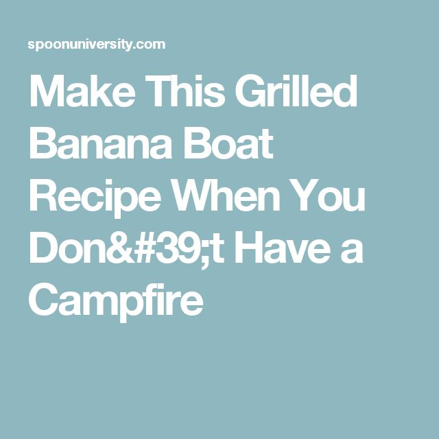 Make This Grilled Banana Boat Recipe When You Don't Have a Campfire