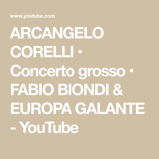 ARCANGELO CORELLI • Concerto grosso •  FABIO BIONDI & EUROPA GALANTE - YouTube