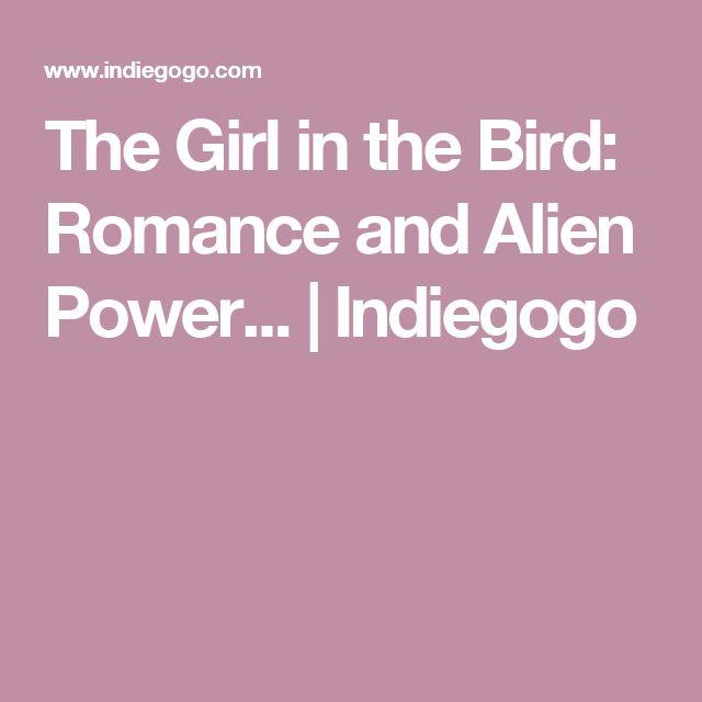The Girl in the Bird: Romance and Alien Power... | Indiegogo