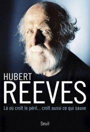Là où croit le péril... croit aussi ce qui sauve - Hubert Reeves