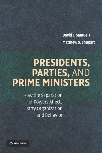 Presidents, Parties, and Prime Ministers: How the Separation of Powers Affects Party Organization and Behavior  Used Book in Good Condition