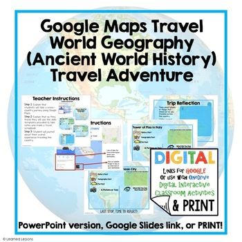 World History Travel Adventure Digital Interactive (Google Link) or Print for engaging lessons This activity will guide students through the use of Google maps to see great wonders across the world (will key emphasis on important location in ancient world history).