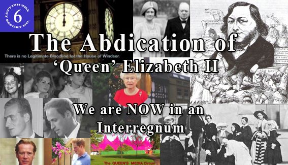 The Abdication of 'Queen' Elizabeth II - We are NOW in an Interregnum:  Lord Chancellor Greg Hallett continues to expose the  Illegitimacy of the incumbent British Monarchy in an interview with Dr. Jim Fetzer. The proposed changes to the Laws of Succession are an attempt by the Mafia to maintain their stronghold. Queen Victoria had a legitimate firstborn son who lived as the British Exilarch in Portugal. His descendants have a Legitimate and Superior Claim to the Throne of the UK.