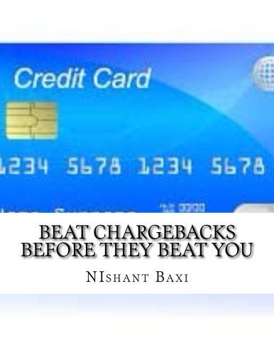 Beat Chargebacks Before They Beat You by Mr NIshant K Baxi https://www.amazon.com/dp/1540653811/ref=cm_sw_r_pi_dp_x_L8LoybYZ3PSCN