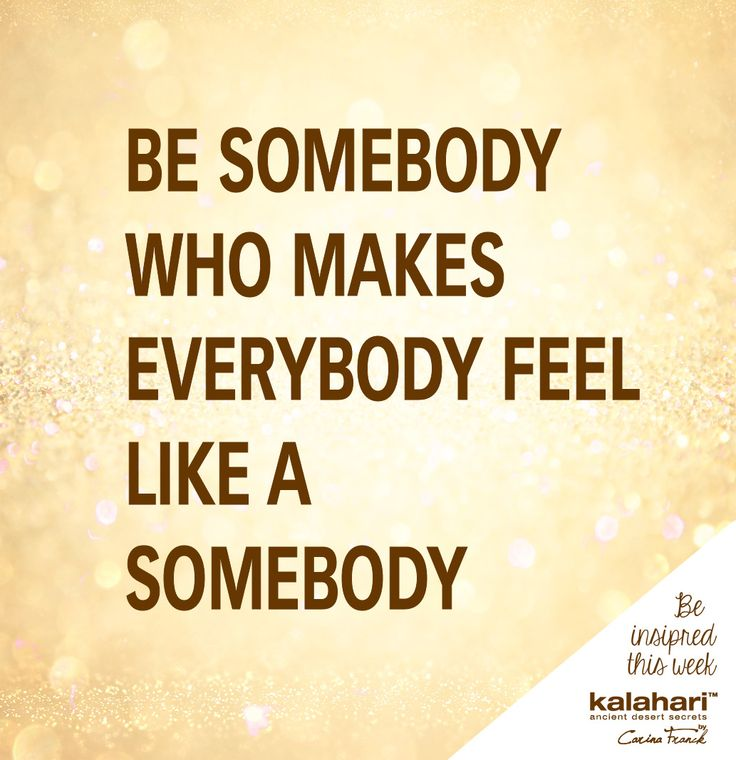 Be somebody who makes everybody feel like a somebody... Be inspired this Monday! @KalahariStyle ‪#‎KalahariLifestyle‬ ‪#‎inspirationalmondays‬ ‪#‎besomebody‬