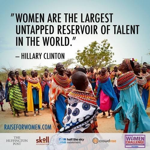 """Women are the largest untapped reservoir of talent in the world."" - Hillary Clinton"